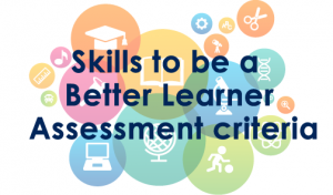 Skills to be a Better Learner – Assessment criteria